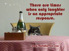 There are times when only laughter is an appropriate response. www.TheFolkofYore.com