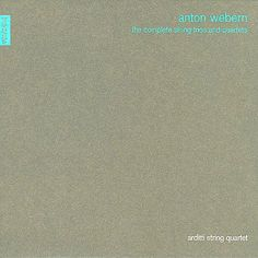 11. anton webern: the complete string trios and quartets (arditti string quartet)