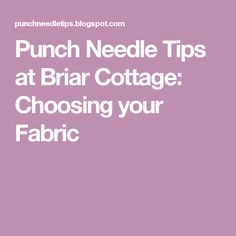 Punch Needle Tips at Briar Cottage: Choosing your Fabric