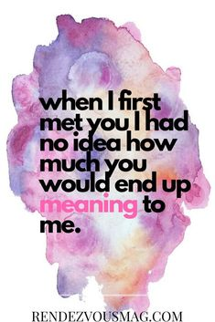 Inspirational Love Quotes for Him & Her. When I first met you I had no idea how much you would end up meaning to me. #quotestoliveby #lovequotes #quotestoliveby