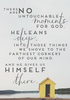 He gives us Himself there...