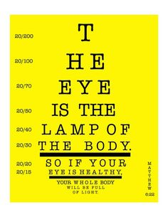 Love it! The eye is the lamp of the body. So if your eye is healthy, your whole body will be full of light.