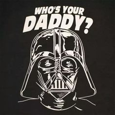 I'm your daddy!