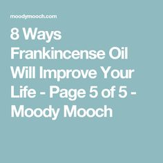 8 Ways Frankincense Oil Will Improve Your Life - Page 5 of 5 - Moody Mooch