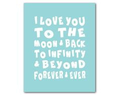 Kid's Wall Art - I love you to the moon and back to infinity and beyond forever and ever - Typography Print - New Baby Gift Baby shower gift...