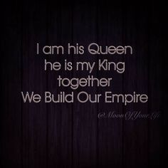 I am his Queen, he is my King & together we build our Empire. ~ MoonOfYourLife
