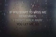 You let me go, remember that