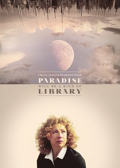 """""""I have always imagined that Paradise will be a kind of library."""" - Jorge Luis Borges, Argentinian writer and poet"""