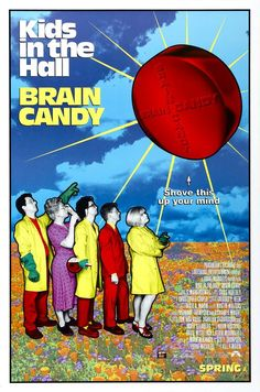 Brain candy, 1996. Comedy. Eat candy, be happy.