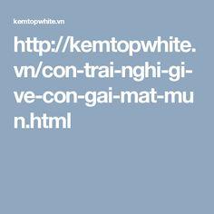 http://kemtopwhite.vn/con-trai-nghi-gi-ve-con-gai-mat-mun.html