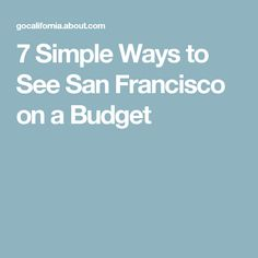 7 Simple Ways to See San Francisco on a Budget