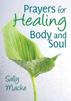 Prayers for Healing Body and Soul by Sally Macke. $0.99. 32 pages