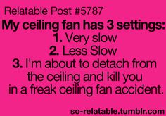 Haha very true. The fan always shakes, and looks like it is going to fall off…