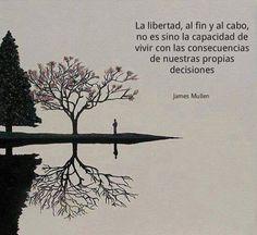 La libertad al fin y al cabo no es sino la capacidad de vivir con las consecuencias de nuestras propias decisiones...
