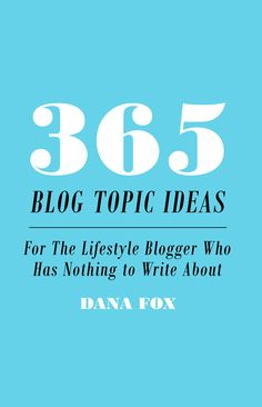 365 Blog Topic Ideas For The Lifestyle Blogger Who Has Nothing to Write About