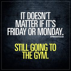 It doesn't matter if it's Friday or Monday. Still going to the gym. , It doesn't matter if it's Friday or Monday. Still going to the gym. It doesn't matter if it's Friday or Monday. Still going to the gym. It doe. Gym Motivation Women, Fitness Motivation Quotes, Workout Motivation, Fitness Memes, Body Motivation, Workout Fitness, Gym Humor, Workout Humor, Citations Formation