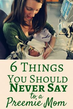 6 things not to say to a preemie mom or a NICU mom - awesome perspective!