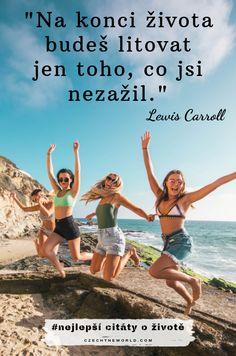 Na konci života budeš litovat jen toho, co jsi nezažil. Travel Ads, Japan Travel, Lewis Carroll, Group Travel, What I Want, Live For Yourself, New Books, Dreaming Of You, Things I Want