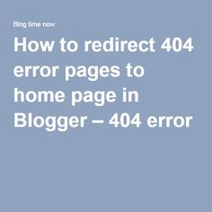 How to redirect 404 error pages to home page in Blogger – 404 error