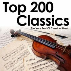 Top 200 Classics – The Very Best Of Classical « Holiday Adds