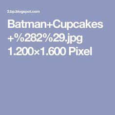 Batman+Cupcakes+%282%29.jpg 1.200×1.600 Pixel