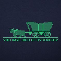 843d567ed491fd You Have Died of Dysentery T-Shirt by 6 Dollar Shirts. Thousands of designs  available for men