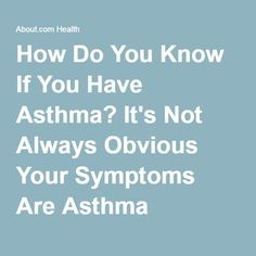How Do You Know If You Have Asthma? It's Not Always Obvious Your Symptoms Are Asthma