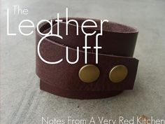 The Leather Cuff Tutorial | The Red Kitchen