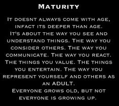 Maturity is more to do with the mind than with your age. Sure, your body physically matures. You cease to grow, you hit puberty. Mentally and physically women mature sooner than men, but mentally no one is mature when they turn 18.