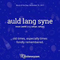 Dictionary.com's Word of the Day - auld lang syne - Scot. and North England. old times, especially times fondly...