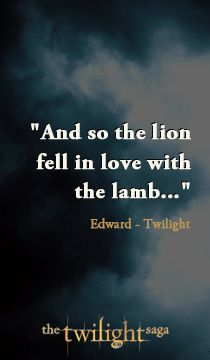 """And so the lion fell in love with the lamb...""    ~Edward~Twilight"