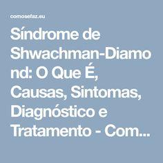 Síndrome de Shwachman-Diamond: O Que É, Causas, Sintomas, Diagnóstico e Tratamento - Como Se Faz...