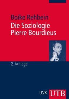 Die Soziologie Pierre Bourdieus: Amazon.de: Boike Rehbein: Bücher