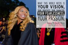 Our favorite commencement quotes: What this World needs is your vision, your creativity, your character, your fearlessness, your passion. – Sanya Richards–Ross, Olympic gold medalist and McCombs Alumna