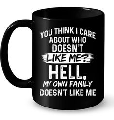 You Think I Care About Who Desn't Like Me Funny Shirts Funny Mugs Funny T Shirts For Woman and Men - Funny Mugs Hilarious - WomenFunny Unique Coffee Mugs, I Love Coffee, Funny Coffee Mugs, Coffee Humor, Funny Mugs, T-shirt Humour, Man Humor, Sarcastic Quotes, Funny Quotes