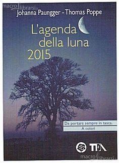 http://langolodelpersonalcoaching.blogspot.it/2014/11/lagenda-della-luna-2015-di-johanna.html L'AGENDA DELLA LUNA 2015 Vivere in armonia con le fasi della luna ogni giorno dell'anno di Johanna PAUNGGER e Thomas POPPE Recensione di Raffaele CIRUOLO TEA Edizioni www.tealibri.it è l'agenda settimanale a colori più venduta di sempre dal Giardino dei Libri L'Agenda della Luna è un appuntamento immancabile per affrontare un nuovo anno in armonia con noi stessi e con il mondo secondo i ritmi lunari