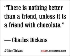 Make sure you always have chocolate with you so that YOU can be that great friend!