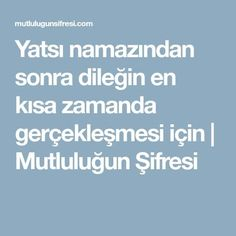 Yatsı namazından sonra dileğin en kısa zamanda gerçekleşmesi için | Mutluluğun Şifresi Allah Islam, Pray, Food And Drink, Faith, Ruffles, Diy Crafts, Yoga, Scrappy Quilts, Pictures
