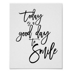 Shop Today is a Good Day to Smile Inspirational Quote Poster created by Fotografixgal. New Day Quotes, Smile Quotes, Happy Quotes, Quotes To Live By, Spa Quotes, Qoutes, Inspiring Quotes About Life, Inspirational Quotes, Unique Quotes