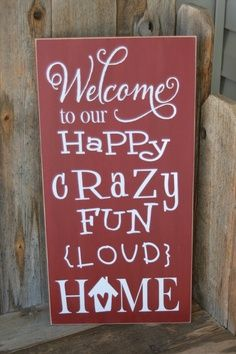 WELCOME to our HAPPY crazy fun loud HOME - board with vinyl lettering