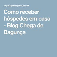Como receber hóspedes em casa - Blog Chega de Bagunça