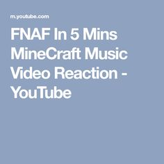 FNAF In 5 Mins MineCraft Music Video Reaction - YouTube
