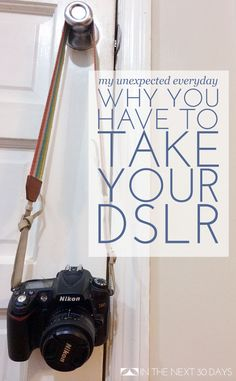 Why you have to take your DSLR with you to learn how to use it. | In The Next 30 Days