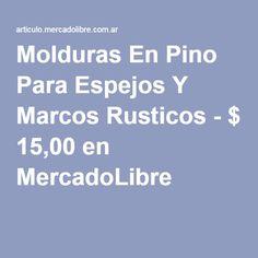 Molduras En Pino Para Espejos Y Marcos Rusticos - $ 15,00 en MercadoLibre