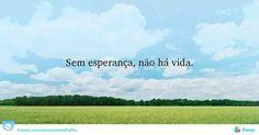 """""""Sem esperança, não há vida."""" #Verdade #Inspiração #acreditar"""