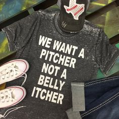 Baseball We Want A Pitcher Not A Belly Itcher soft tee t-shirt tshrit shirt by chasingelly on Etsy  Chasing Elly