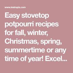 Easy stovetop potpourri recipes for fall, winter, Christmas, spring, summertime or any time of year! Excellent gift ideas!