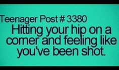 I don't think this applies only to teenagers...i feel like this daily lol