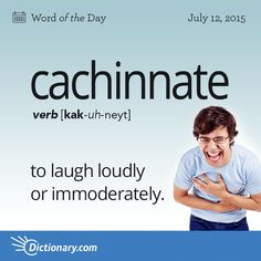 Today's Word of the Day is cachinnate. Learn its definition, pronunciation, etymology and more. Join over 19 million fans who boost their vocabulary every day.