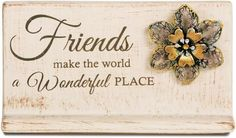 Friends make the world a Wonderful Place Plaque